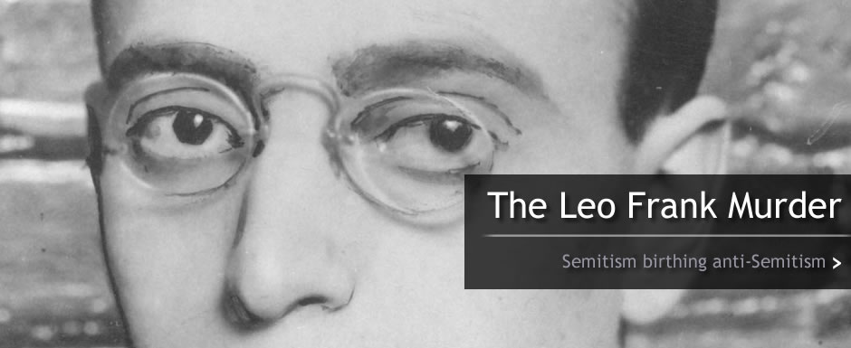 The Leo Frank Murder: Semitism Birthing Anti-Semitism